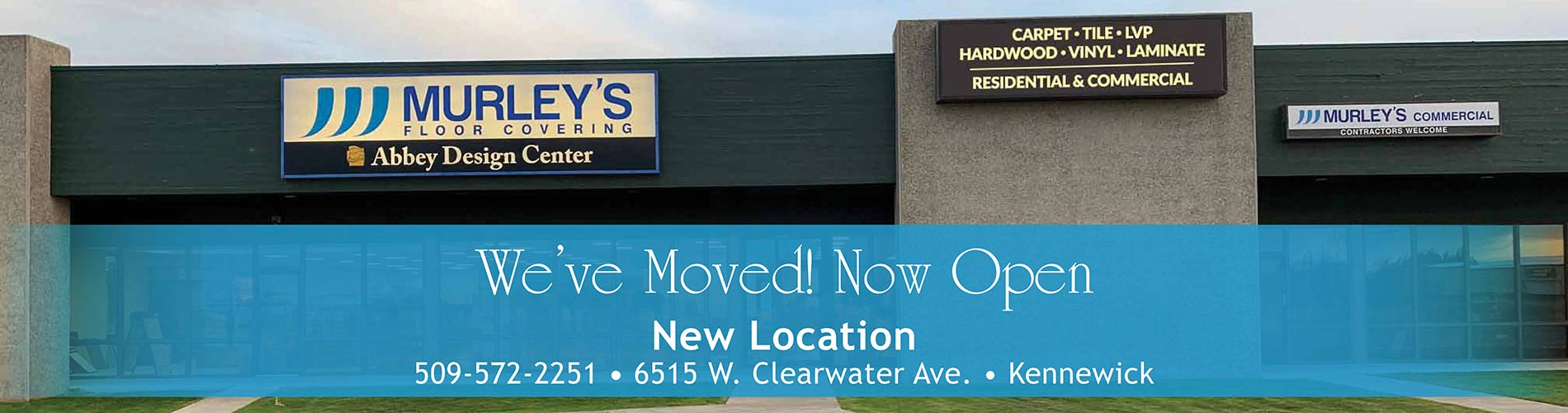 Murley's Floor Covering has relocated and is now open! New location: 6515 W. Clearwater Ave. Kennewick, WA